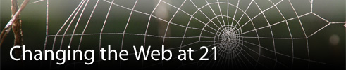 Changing the Web at 21