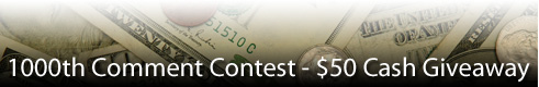 1000th Comment Contest - $50 Cash Giveaway