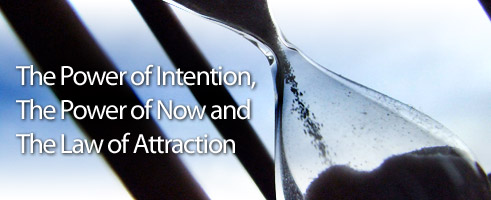The Power of Intention, The Power of Now and The Law of Attraction