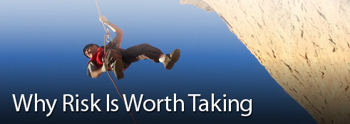 Why Risk Is Worth Taking
