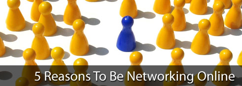 5 Reasons To Be Networking Online