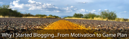 Why I Started Blogging...From Motivation to Game Plan